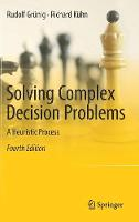 Solving Complex Decision Problems A Heuristic Process by Rudolf Grunig, Richard Kuhn