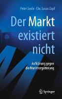 Der Markt Existiert Nicht Aufklarung Gegen Die Marktvergotterung by Peter Seele