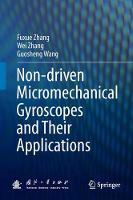 Non-driven Micromechanical Gyroscopes and Their Applications by Fuxue Zhang, Wei Zhang, Guosheng Wang