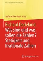 Richard Dedekind Was Sind Und Was Sollen Die Zahlen? Stetigkeit Und Irrationale Zahlen by Stefan (University of Utah) Muller-Stach