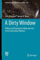 A Dirty Window Diffuse and Translucent Molecular Gas in the Interstellar Medium by Loris Magnani, Steven N. Shore