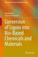 Conversion of Lignin into Bio-Based Chemicals and Materials by Chunbao Xu