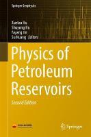 Physics of Petroleum Reservoirs by Xuetao Hu