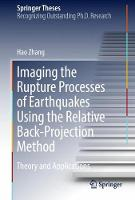 Imaging the Rupture Processes of Earthquakes Using the Relative Back-Projection Method Theory and Applications by Hao Zhang