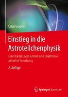 Einstieg in Die Astroteilchenphysik Grundlagen, Messungen Und Ergebnisse Aktueller Forschung by Claus (Universitat-Gesamthochschule Siegen Germany) Grupen