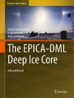 The EPICA-DML Deep Ice Core A Visual Record by Sergio Henrique Faria, Sepp Kipfstuhl, Anja Lambrecht