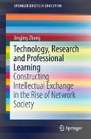 Technology, Research and Professional Learning Constructing Intellectual Exchange in the Rise of Network Society by Jingjing Zhang