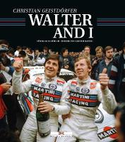 By Walter's Side Roehrl and Geistdoerfer: The Dreamteam of Rallying by Christian Geistdorfer