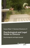 Psychological and Legal Guide to Divorce Psychological and legal manual by Mijic V. Ivana