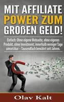 Mit Affiliate-Power Zum Grossen Geld! by Olav Kalt