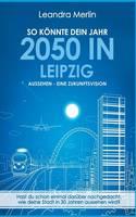 So Konnte Dein Jahr 2050 in Leipzig Aussehen - Eine Zukunftsvision by Leandra Merlin
