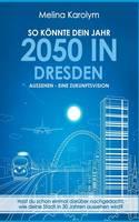 So Konnte Dein Jahr 2050 in Dresden Aussehen - Eine Zukunftsvision by Melina Karolym
