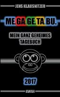 Me.Ga.GE.Ta.Bu. 2017 - Mein Ganz Geheimes Tagebuch by Jens Klausnitzer