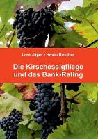 Die Kirschessigfliege Und Das Bank-Rating by Lars Jager, Kevin Reuther