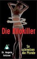 Die Kilokiller - So Schmelzen Die Pfunde by Angela Fetzner