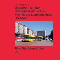 Bildband - Mit Der Straenbahnlinie 1 Durch Dresden by Lars Bruggemann