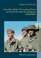 Franz-Peter Weixler the Invasion of Greece and Crete by the Camera of a Propaganda Photographer by Stephan D Yada-MC Neal