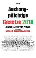 Aushangpflichtige Gesetze 2018 Gesamtausgabe by Jost Scholl