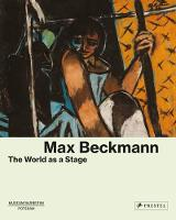 Max Beckmann The World as a Stage by Sebastian Karnatz, Lynette Roth, Ortrud Westheider, Christiane Zeiller
