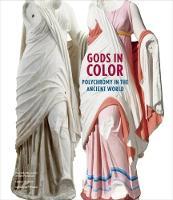 Gods in Colour Polychromy in the Ancient World by Vinzenz Brinkmann, Renee Dreyfus, Ulrike Koch-Brinkmann, John Camp