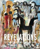 Revelations Art from the African American South by Timothy Anglin Burgard, Thornton Dial, Lonnie Holley, Joe Minter
