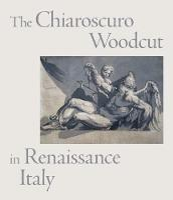 The Chiaroscuro Woodcut in Renaissance Italy by Jonathan Bober, Jamie Gabbarelli, Antony Griffiths
