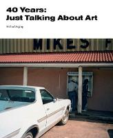 40 Years Just Talking About Art by Michael Auping