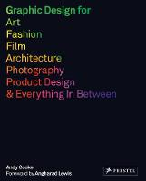 Graphic Design for Art, Fashion, Film, Architecture, Photography, Product Design and Everything in Between by Andy Cooke, Angharad Lewis