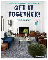 Get It Together! An Interior Designer's Guide to Creating Your Best Life by Orlando Soria