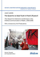 The Quest for an Ideal Youth in Putin`s Russia I - The Search for Distinctive Conformism in the Political Communication of Nashi, 2005-2009 by Jussi Lassila, Kirill Postoutenko