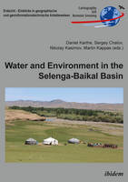 Water and Environment in the Selenga-Baikal Basi - International Research Cooperation for an Ecoregion of Global Relevance by Daniel Karthe, Sergey Chalov, Nikolay Kasimov, Martin Kappas