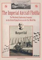 The Imperial Aircraft Flotilla The Worldwide Fundraising Campaign for the British Flying Services in the First World War by Margaret Hall