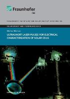 Ultrashort Laser Pulses for Electrical Characterization of Solar Cells by Markus Mundus