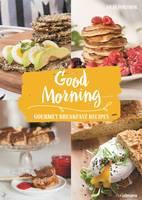 Good Morning: Gourmet Breakfast Recipes by ,Anja Forsner