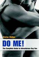 Do Me! The Complete Guide to Adventurous Gay Sex by Stefan Muller