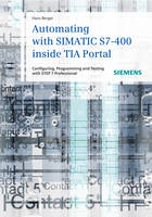 Automating with SIMATIC S7-400 inside TIA Portal Configuring, Programming and Testing with STEP 7 Professional by Hans Berger