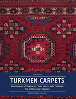 Turkmen Carpets Masterpieces from the Steppes from the Sixteenth to the Nineteenth Century by Elena Tzareva