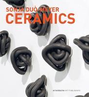 Sonja Duo-Meyer Ceramics Works 1992-2017 by Gabi Dewald