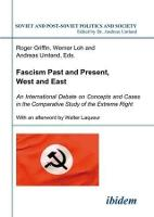 Fascism Past and Present, West and East - An International Debate on Concepts and Cases in the Comparative Study of the Extreme Right by Roger Griffin, Werner Loh, Andreas Umland, Walter Laqueur