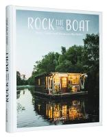 Rock the Boat Boats, Cabins and Homes on the Water by Gestalten