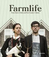 Farmlife From Farm to Table and New Country Culture by Gestalten