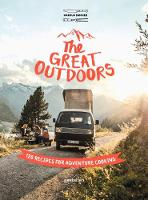 The Great Outdoors 120 Recipes for Adventure Cooking by Markus Saemmer