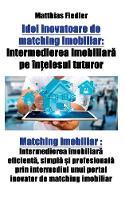 Idei Inovatoare de Matching Imobiliar Intermedierea Imobiliară Pe Ințelesul Tuturor: Matching Imobiliar: Intermedierea Imobiliară Eficientă, Simplă și Profesională P by Matthias Fiedler