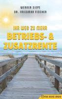 Ihr Weg Zu Mehr Betriebs- Und Zusatzrente by Werner Siepe, Friedmar Fischer