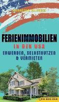 Ferienimmobilien in Den USA Erwerben, Selbstnutzen & Vermieten by Alexander Goldwein