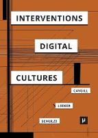 Interventions in Digital Cultures Technology, the Political, Methods by Professor Howard (Kingston University UK) Caygill