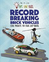 Lego Tips for Kids : Record-Breaking Brick Vehicles Cool Projects for Your Lego(r) Bricks by Joachim Klang