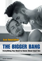 The Bigger Bang Everything You Need to Know About Anal Sex by Axel Neustaedter