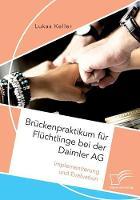 Bruckenpraktikum Fur Fluchtlinge Bei Der Daimler AG. Implementierung Und Evaluation by Lukas Keller
