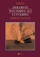 Der Erste Weltkrieg ALS Luftkrieg Kampfflugzeuge Und Bomber Der Luftwaffe by Paul Bejeuhr